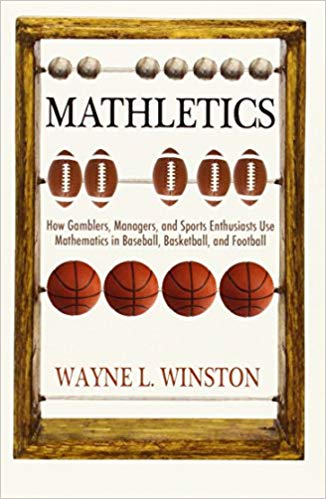 How Gamblers, Managers, and Sports Enthusiasts Use Mathematics in Baseball, Basketball, and Football